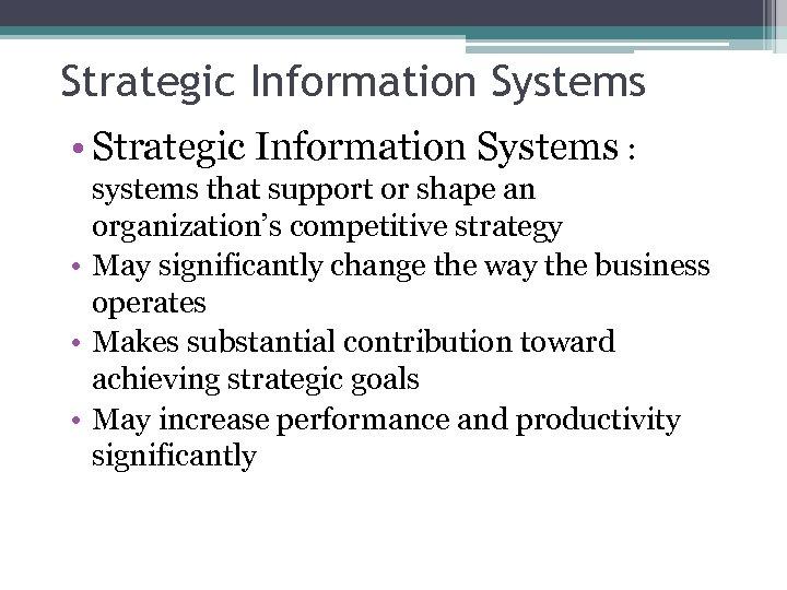 Strategic Information Systems • Strategic Information Systems : systems that support or shape an