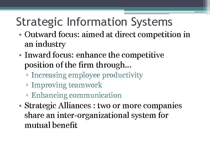 Strategic Information Systems • Outward focus: aimed at direct competition in an industry •