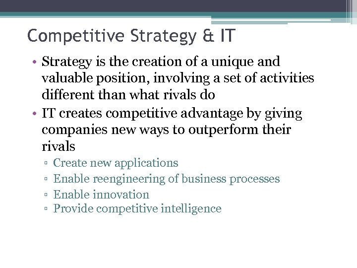 Competitive Strategy & IT • Strategy is the creation of a unique and valuable