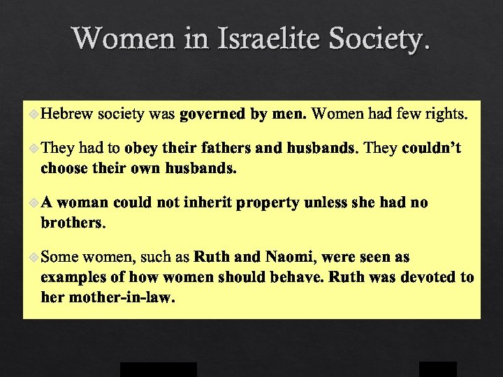 Women in Israelite Society. Hebrew society was governed by men. Women had few rights.