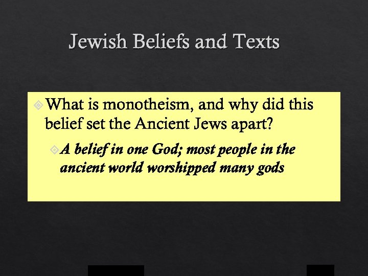 Jewish Beliefs and Texts What is monotheism, and why did this belief set the