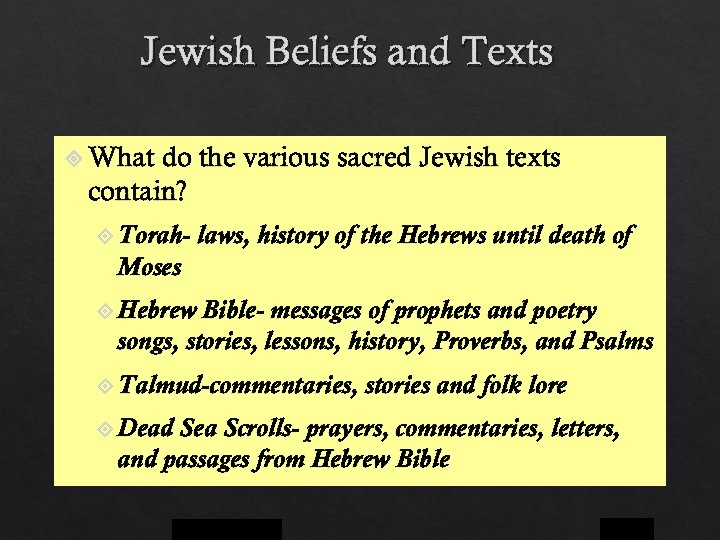 Jewish Beliefs and Texts What do the various sacred Jewish texts contain? Torah- laws,