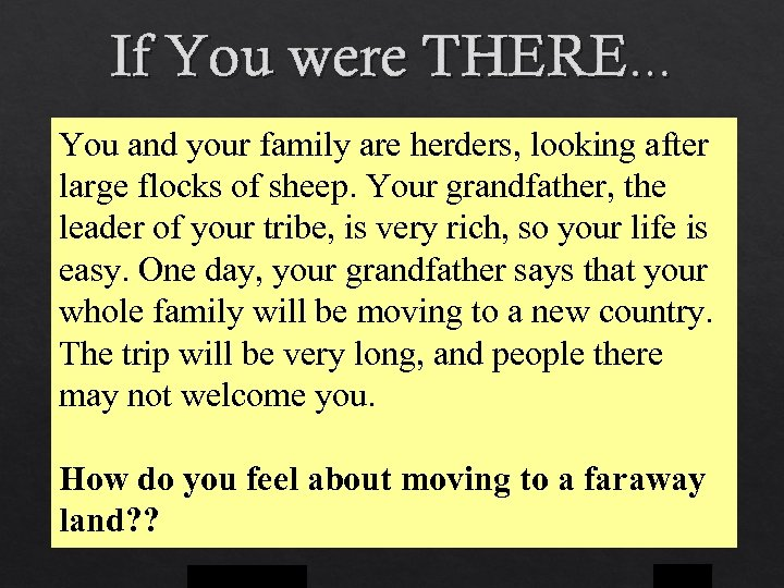 If You were THERE… You and your family are herders, looking after large flocks