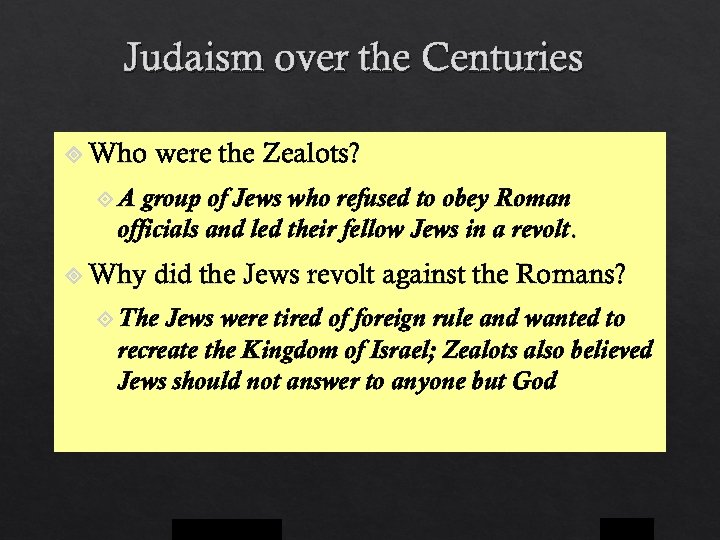 Judaism over the Centuries Who were the Zealots? A group of Jews who refused