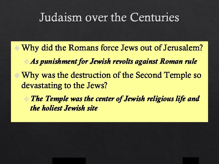 Judaism over the Centuries Why As did the Romans force Jews out of Jerusalem?