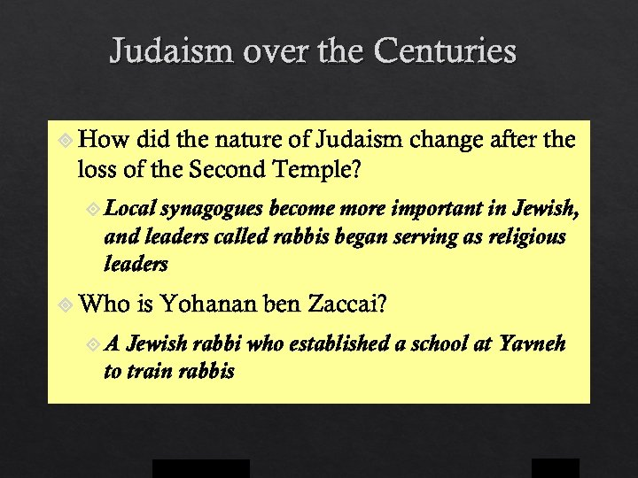 Judaism over the Centuries How did the nature of Judaism change after the loss