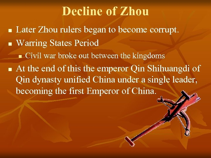 Decline of Zhou n n Later Zhou rulers began to become corrupt. Warring States