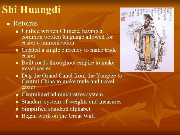 Shi Huangdi n Reforms n n n n Unified written Chinese, having a common