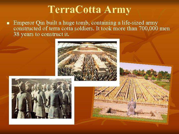 Terra. Cotta Army n Emperor Qin built a huge tomb, containing a life-sized army