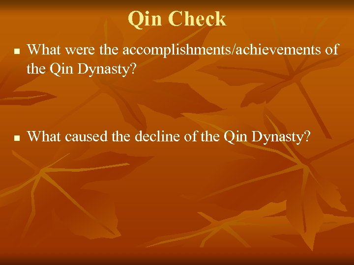 Qin Check n n What were the accomplishments/achievements of the Qin Dynasty? What caused