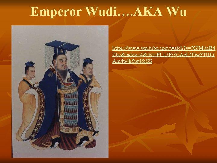 Emperor Wudi…. AKA Wu https: //www. youtube. com/watch? v=XZMlte. B 4 Zbc&index=4&list=PLh 3 Fr