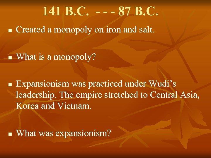 141 B. C. - - - 87 B. C. n Created a monopoly on