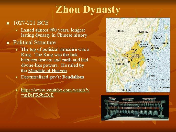 Zhou Dynasty n 1027 -221 BCE n n Lasted almost 900 years, longest lasting
