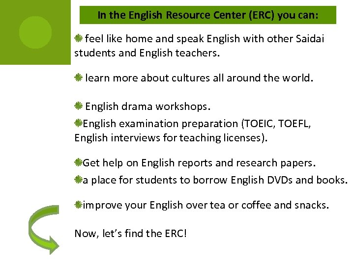 In the English Resource Center (ERC) you can: feel like home and speak English