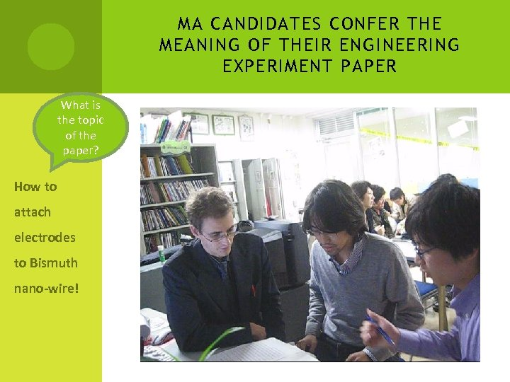 MA CANDIDATES CONFER THE MEANING OF THEIR ENGINEERING EXPERIMENT PAPER What is the topic