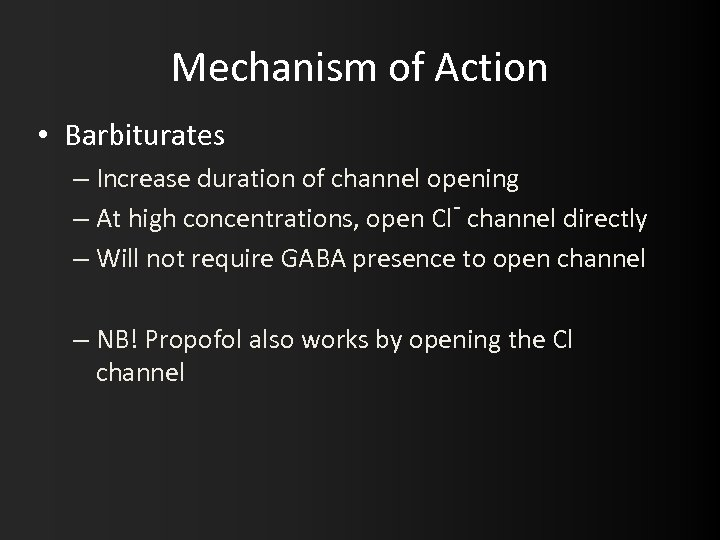 Mechanism of Action • Barbiturates – Increase duration of channel opening – At high