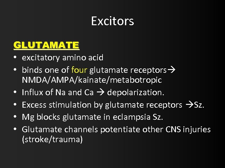 Excitors GLUTAMATE • excitatory amino acid • binds one of four glutamate receptors NMDA/AMPA/kainate/metabotropic