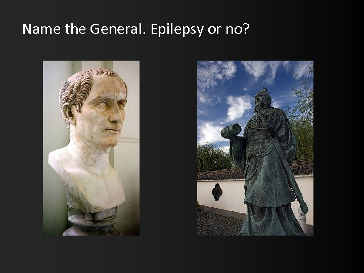 Name the General. Epilepsy or no?
