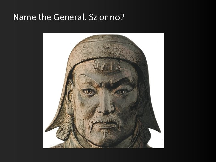 Name the General. Sz or no?