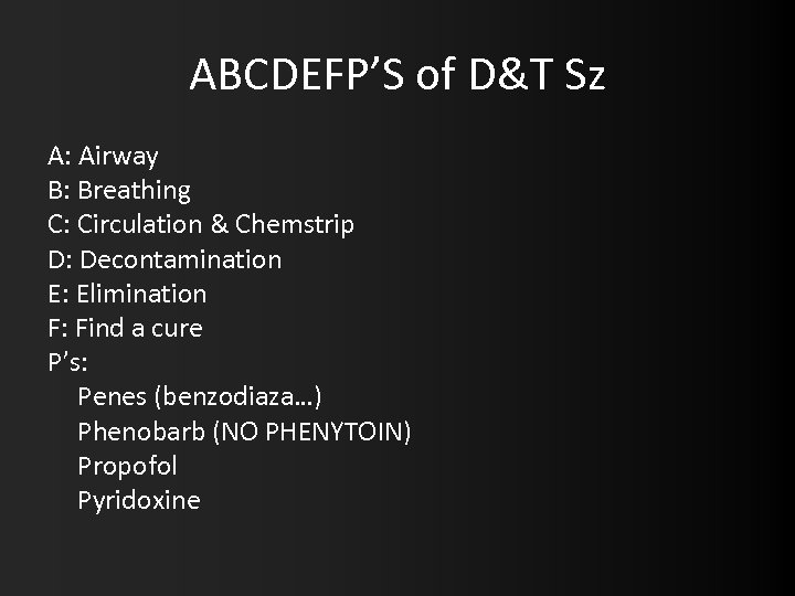 ABCDEFP'S of D&T Sz A: Airway B: Breathing C: Circulation & Chemstrip D: Decontamination
