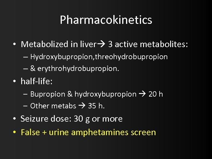 Pharmacokinetics • Metabolized in liver 3 active metabolites: – Hydroxybupropion, threohydrobupropion – & erythrohydrobupropion.