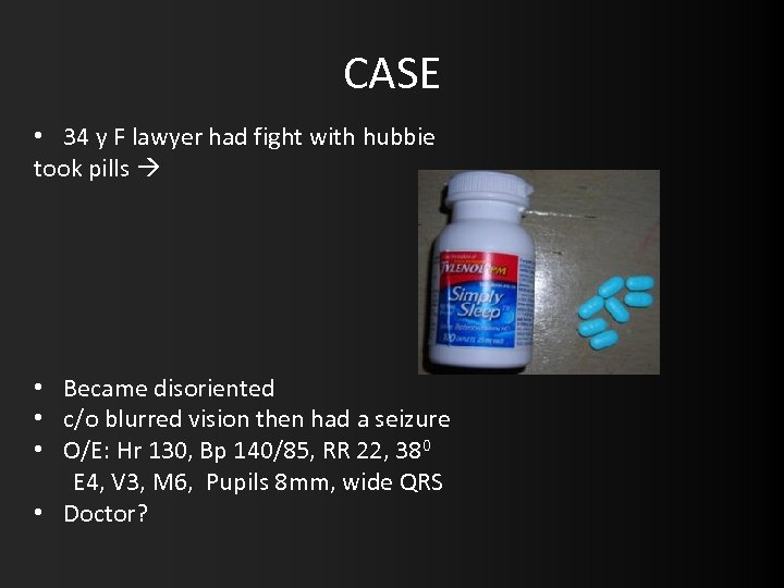 CASE • 34 y F lawyer had fight with hubbie took pills • Became