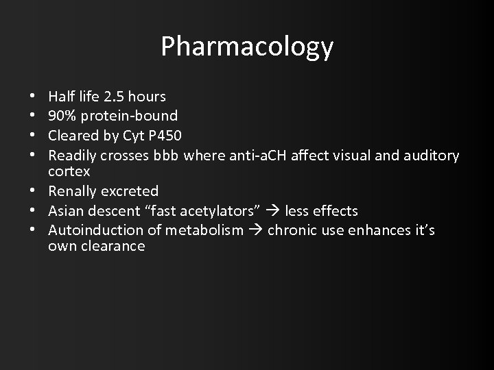 Pharmacology Half life 2. 5 hours 90% protein-bound Cleared by Cyt P 450 Readily