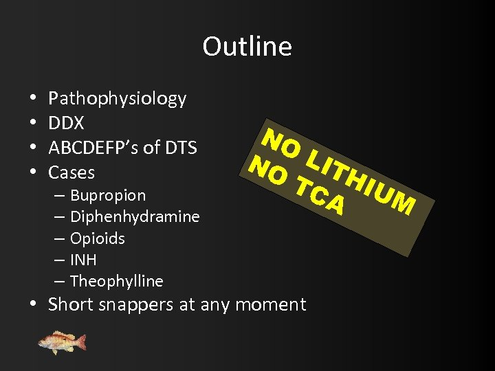 Outline • • Pathophysiology DDX ABCDEFP's of DTS Cases – Bupropion – Diphenhydramine –
