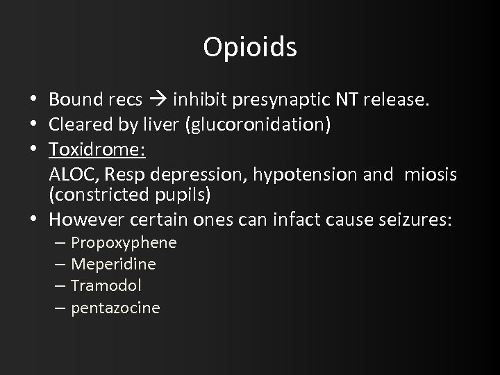 Opioids • Bound recs inhibit presynaptic NT release. • Cleared by liver (glucoronidation) •