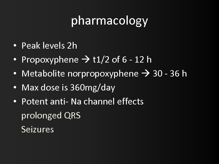 pharmacology • • • Peak levels 2 h Propoxyphene t 1/2 of 6 -