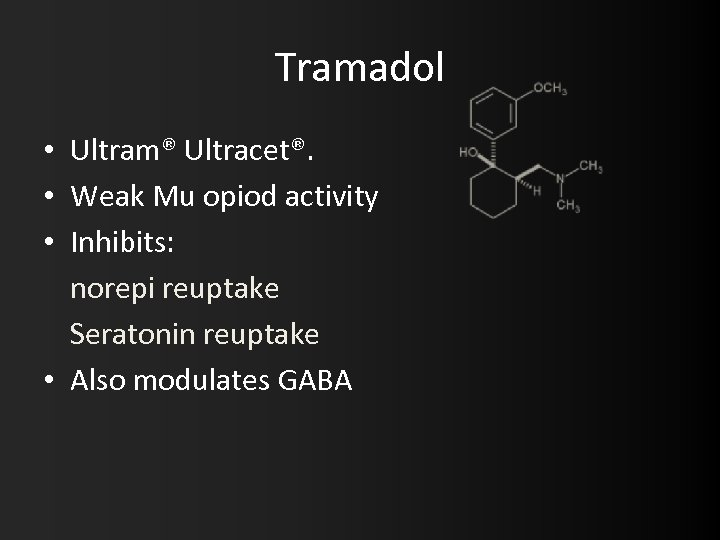 Tramadol • Ultram® Ultracet®. • Weak Mu opiod activity • Inhibits: norepi reuptake Seratonin