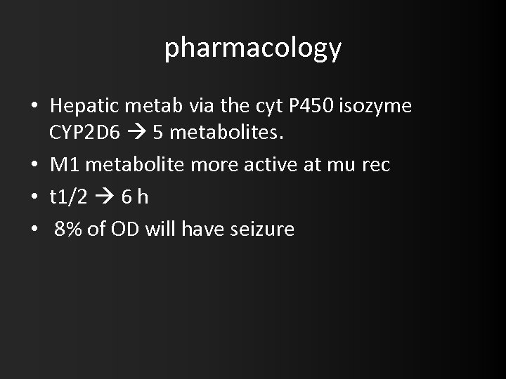 pharmacology • Hepatic metab via the cyt P 450 isozyme CYP 2 D 6