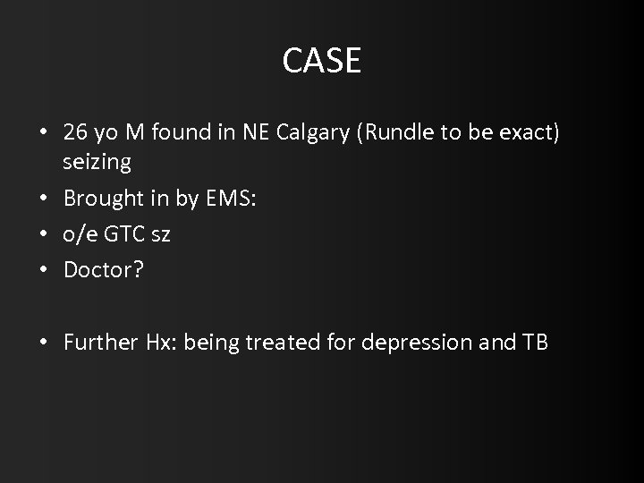 CASE • 26 yo M found in NE Calgary (Rundle to be exact) seizing