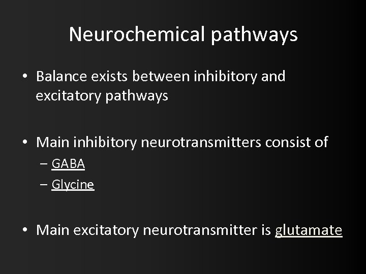 Neurochemical pathways • Balance exists between inhibitory and excitatory pathways • Main inhibitory neurotransmitters