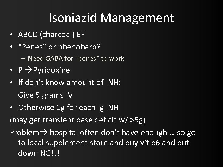 "Isoniazid Management • ABCD (charcoal) EF • ""Penes"" or phenobarb? – Need GABA for"