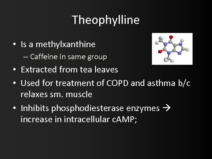 Theophylline • Is a methylxanthine – Caffeine in same group • Extracted from tea