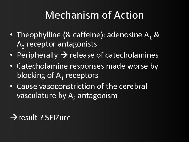 Mechanism of Action • Theophylline (& caffeine): adenosine A 1 & A 2 receptor