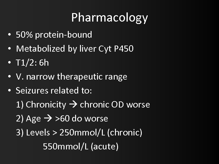 Pharmacology • • • 50% protein-bound Metabolized by liver Cyt P 450 T 1/2: