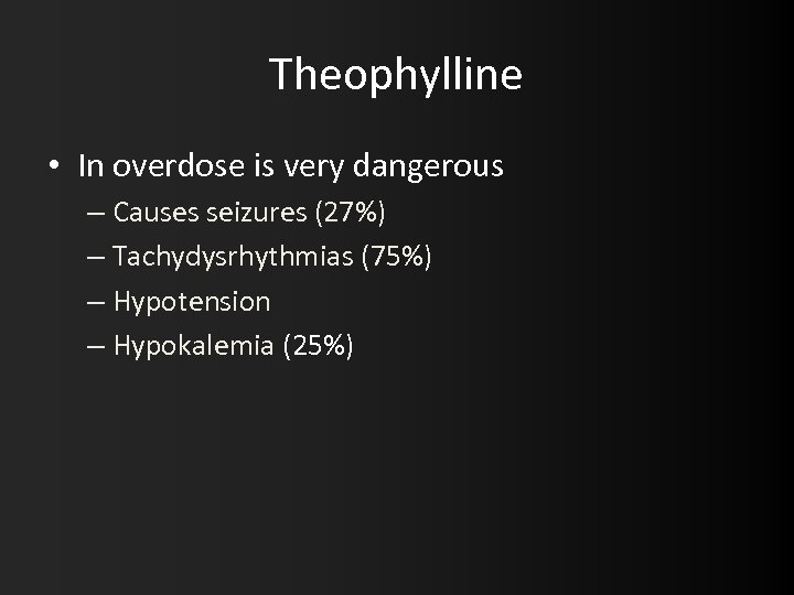 Theophylline • In overdose is very dangerous – Causes seizures (27%) – Tachydysrhythmias (75%)