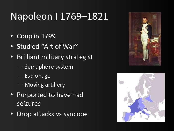 "Napoleon I 1769– 1821 • Coup in 1799 • Studied ""Art of War"" •"