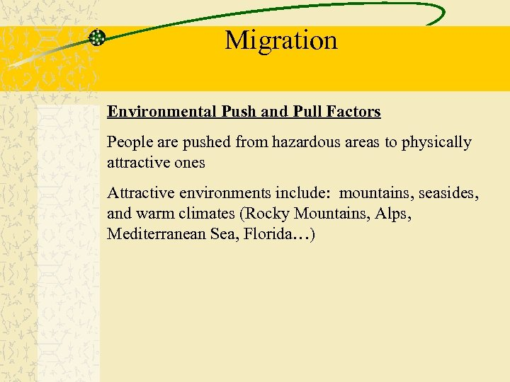 Migration Environmental Push and Pull Factors People are pushed from hazardous areas to physically