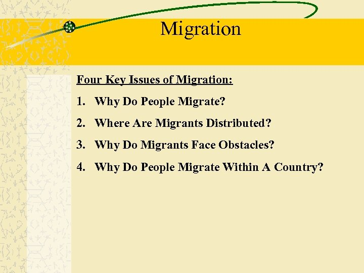 Migration Four Key Issues of Migration: 1. Why Do People Migrate? 2. Where Are