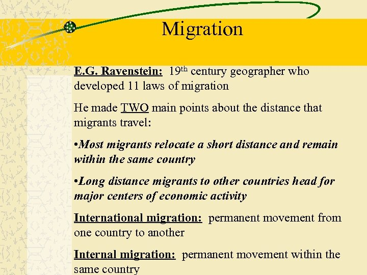 Migration E. G. Ravenstein: 19 th century geographer who developed 11 laws of migration