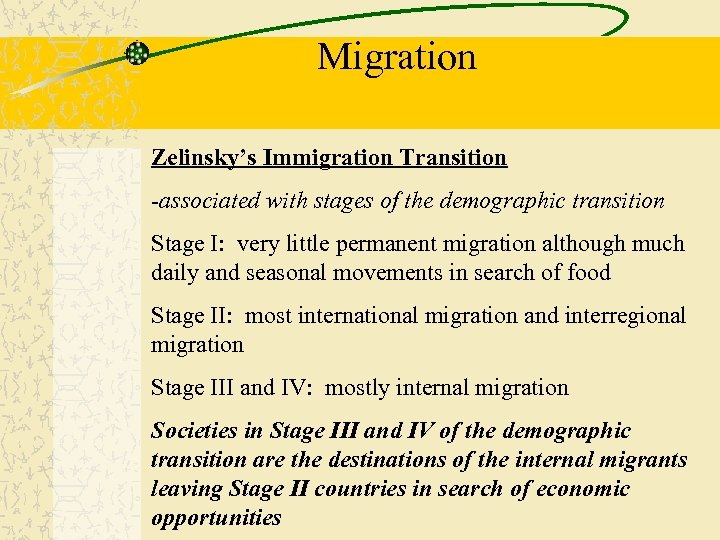 Migration Zelinsky's Immigration Transition -associated with stages of the demographic transition Stage I: very