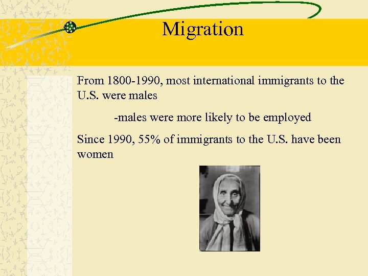 Migration From 1800 -1990, most international immigrants to the U. S. were males -males
