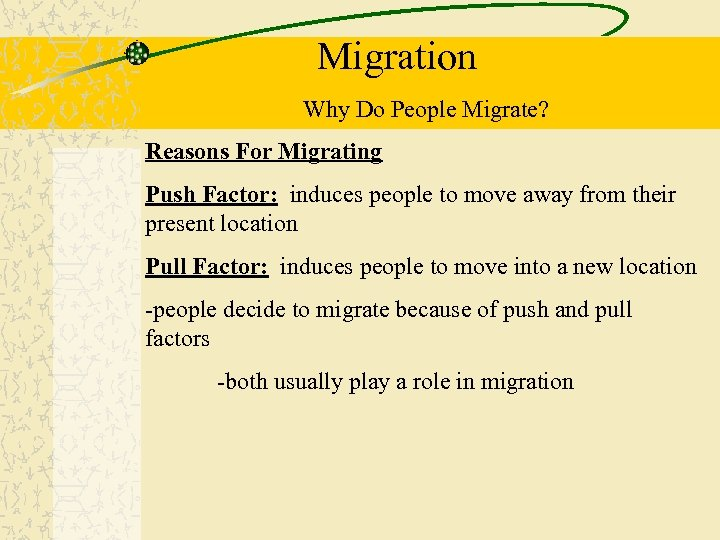 Migration Why Do People Migrate? Reasons For Migrating Push Factor: induces people to move