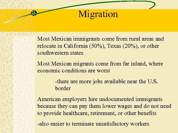 Migration Most Mexican immigrants come from rural areas and relocate in California (50%), Texas