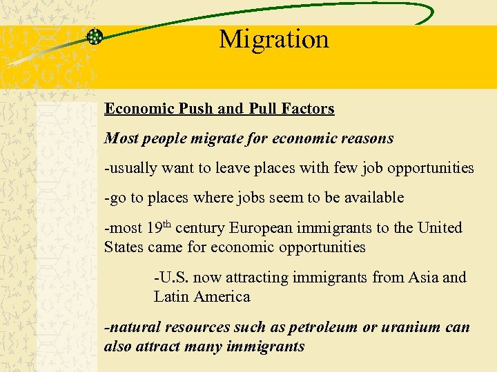 Migration Economic Push and Pull Factors Most people migrate for economic reasons -usually want