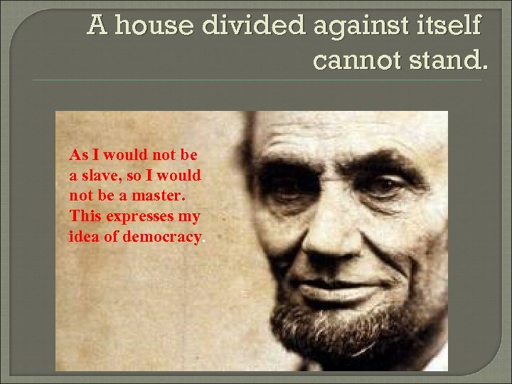 a house divided against itself {originally posted to the israel rising website} a house divided against itself cannot stand i believe this government cannot endure, permanently, half slave and half free.