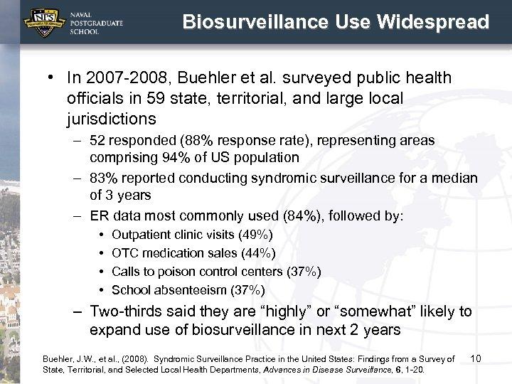 Biosurveillance Use Widespread • In 2007 -2008, Buehler et al. surveyed public health officials